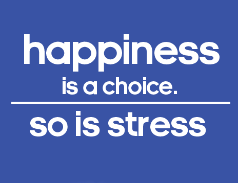 happiness-is-a-choice-so-is-stress.png